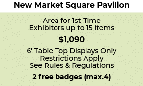 SENPA - New market square pavilion. Area for 1st time exhibitors up to 15 items. $1,090, 6 foot table top displays only, restrictions apply, see rules and regulations, 2 free badges (max 4)
